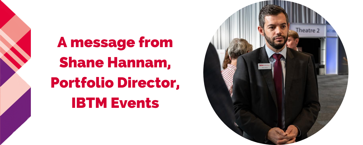 A Message from Shane Hannam: Portfolio Director, IBTM Events