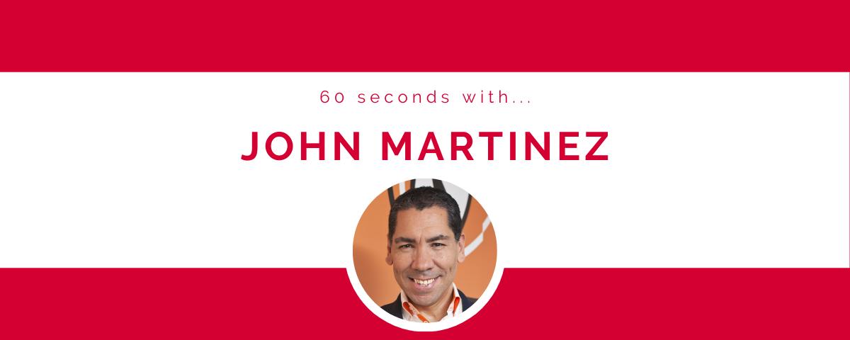 60 seconds with… John Martinez