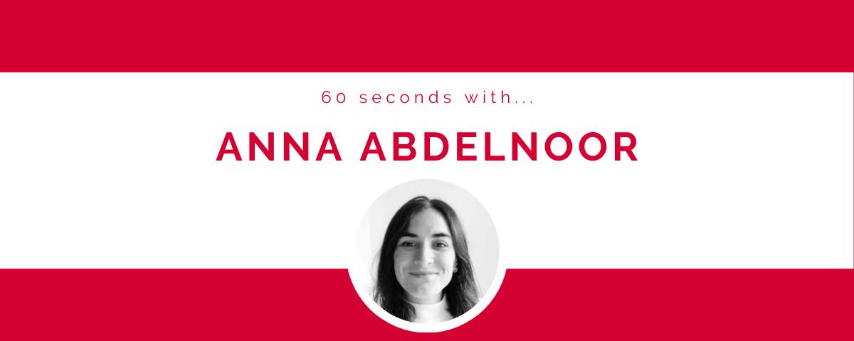 60 seconds with… Anna Abdelnoor